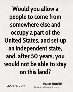 Hassan Nasrallah - Would you allow a people to come from somewhere ...