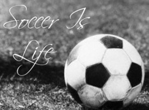 Soccer is Life!