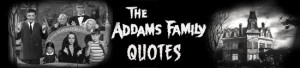the addams family 1964 quotes