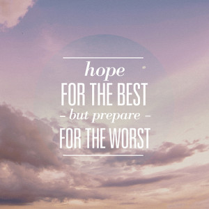 hope for the best but prepare for the worst