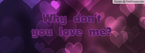 Why don't you love me Profile Facebook Covers
