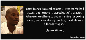James Franco is a Method actor. I respect Method actors, but he never ...