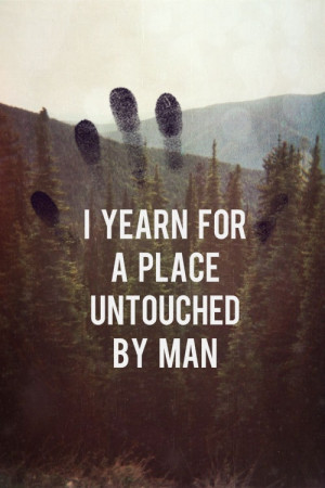 Yearn For A Place Untouched By Man