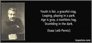 Youth is fair, a graceful stag, Leaping, playing in a park. Age is ...