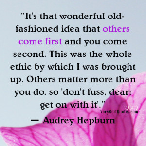 It's that wonderful old-fashioned idea that others come first and you ...
