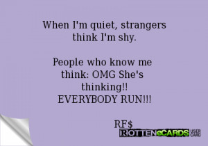 When I'm quiet, strangersthink I'm shy.People who know me think: OMG ...