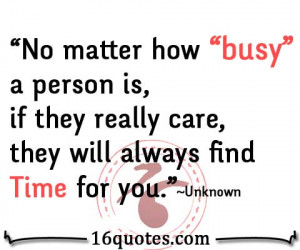 """No matter how """"busy"""" a person is, if they really care, they will ..."""