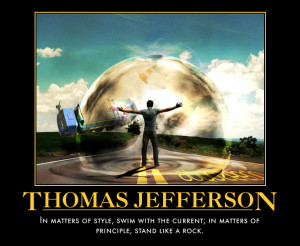 "... ; in matters of principle, stand like a rock."" ~ Thomas Jefferson"