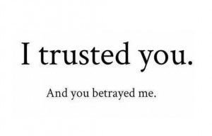 Being Betrayed Quotes About...