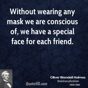Without wearing any mask we are conscious of, we have a special face ...