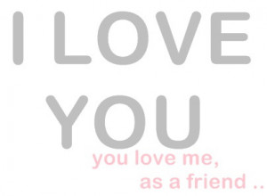 friend, heart, i love you, love, quotes, text, typography, unhappy ...