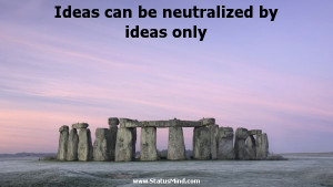 Ideas can be neutralized by ideas only - Honore de Balzac Quotes ...