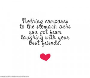 ... to the stomach ache you get from laughing with your best friends