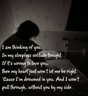am thinking of you, In my sleepless solitude tonight. If it's wrong ...