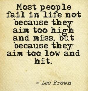 ... , Aim Low, Aim Higher, High Achievement, Les Brown Quotes, Aim Highif