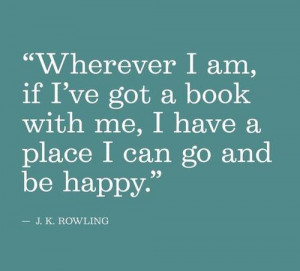 Wherever I am, if I've got a book with me, I have a place I can go and ...