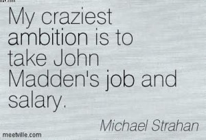 ... Ambition Is To Take John Madden's Job And Salary. - Michael Strahan