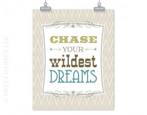 Chase Your Wildest Dreams Inspirational Quote by sweetharvey, $18.00