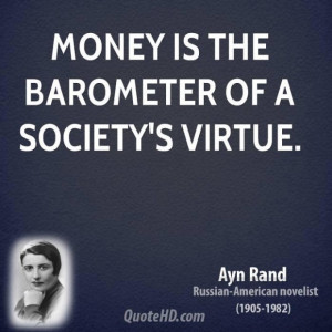 Ayn rand writer quote money is the barometer of a societys