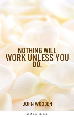john wooden quotes | John Wooden picture quotes - Nothing will work ...