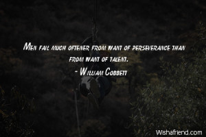 perseverance-Men fail much oftener from want of perseverance than from ...