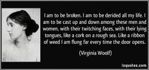 am to be broken. I am to be derided all my life. I am to be cast up ...