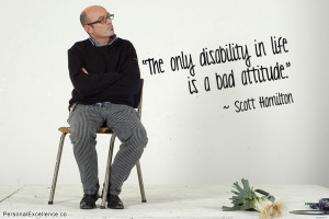 """Inspirational Quote: """"The only disability in life is a bad attitude ..."""