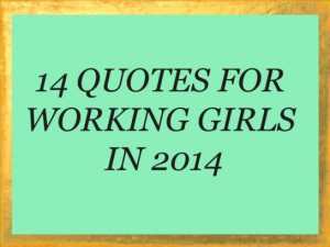 14 Quotes for Working Girls in 2014 - That Working Girl