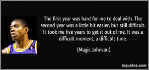 ... of me. It was a difficult moment, a difficult time. - Magic Johnson