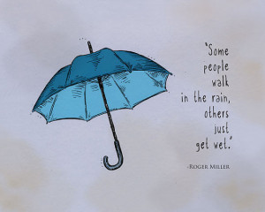 some people walk in the rain. others just get wet.