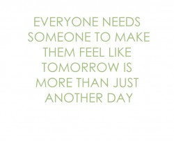 ... _to_make_them_feel_like_tomorrow_is_more_than_just_another_day_.jpg