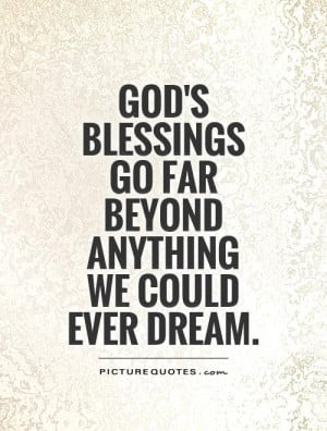 God's blessings go far beyond anything we could ever dream. Picture ...