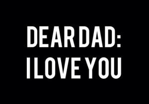 love it dear dad i love you