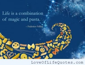 Federico Fellini – Life is a combination of magic and pasta