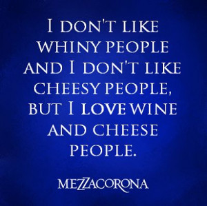 don't like whiny people and I don't like cheesy people, but I love ...