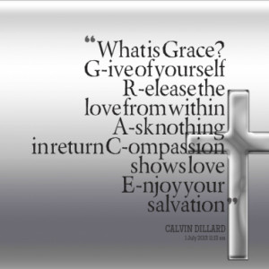 What is Grace? G-ive of yourself R-elease the love from within A-sk ...