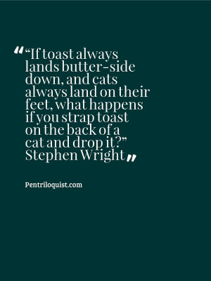 Stephen Wright quote courtesy of http://pentriloquist.com