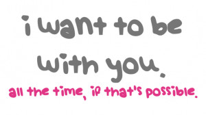 Wanna Be With You Quotes I just wanna be with you.