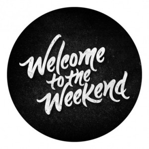 welcome to the weekend