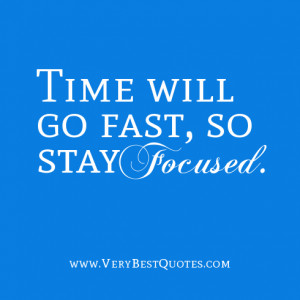 Stay Focus Quotes Go fast, so stay focused.