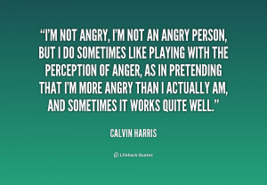 quote-Calvin-Harris-im-not-angry-im-not-an-angry-235738.png