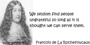 ... find people ungrateful so long as it is thought we can serve them