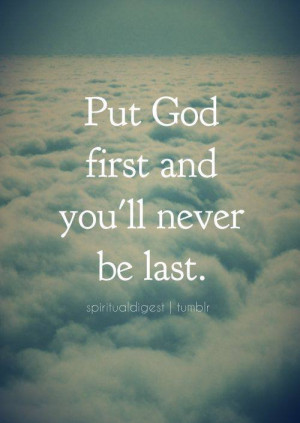 Put God First and You Will Never Be Last