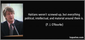 Haitians weren't screwed-up, but everything political, intellectual ...