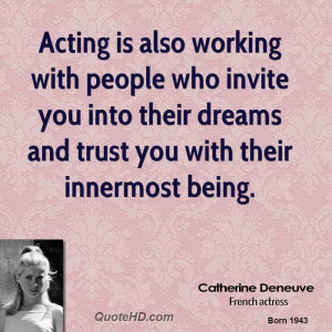 Acting is also working with people who invite you into their dreams ...