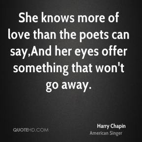 Harry Chapin - She knows more of love than the poets can say,And her ...