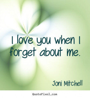 ... picture quotes - I love you when i forget about me. - Love sayings