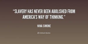 """Slavery has never been abolished from America's way of thinking."""""""