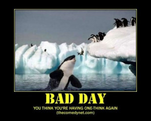 We all have a bad day from time to time. It's a fact of life. Some ...