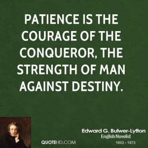 Patience is the courage of the conqueror, the strength of man against ...